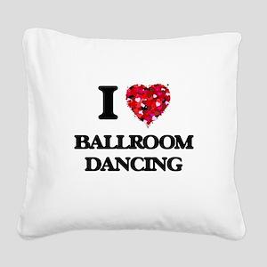 I love Ballroom Dancing Square Canvas Pillow