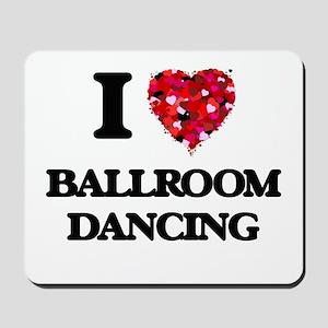 I love Ballroom Dancing Mousepad