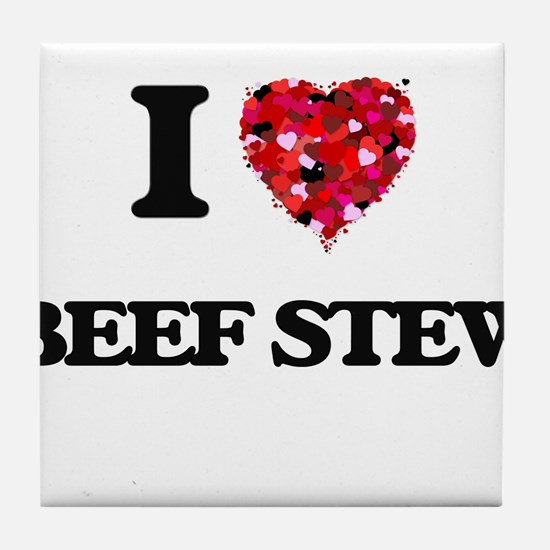 I love Beef Stew Tile Coaster