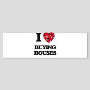 I love Buying Houses Bumper Sticker