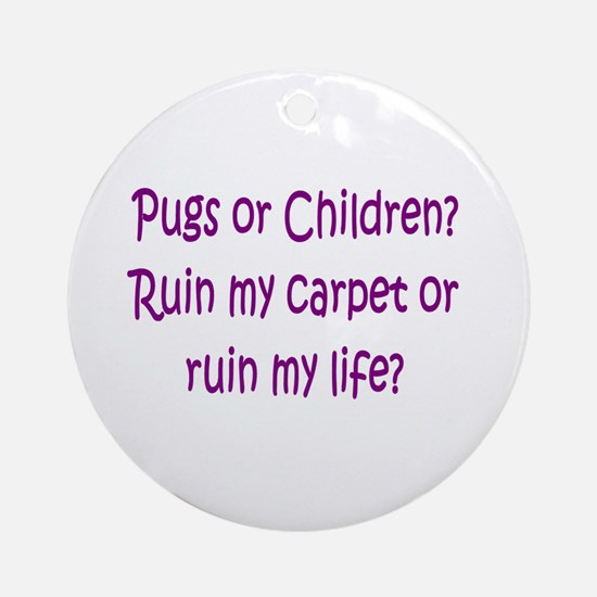 Pugs or Children? Ornament (Round)