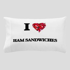 I love Ham Sandwiches Pillow Case