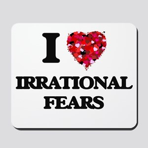 I love Irrational Fears Mousepad