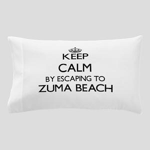 Keep calm by escaping to Zuma Beach Ca Pillow Case