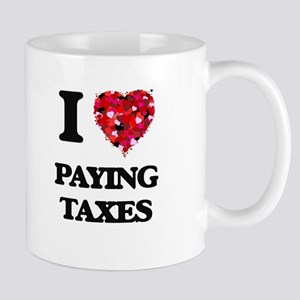 I love Paying Taxes Mugs