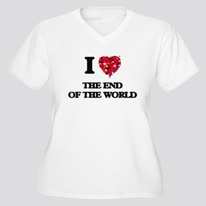 I love The End Of The World Plus Size T-Shirt