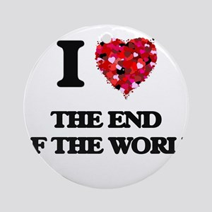 I love The End Of The World Ornament (Round)