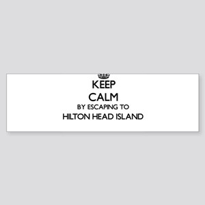 Keep calm by escaping to Hilton Hea Bumper Sticker