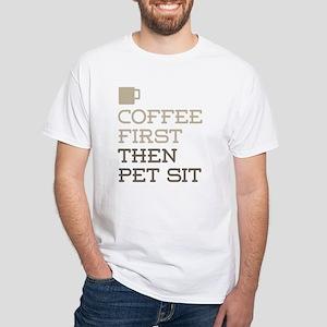Coffee Then Pet Sit T-Shirt