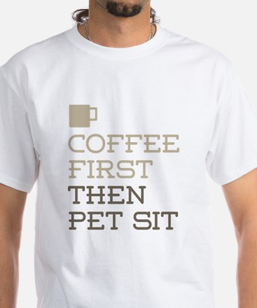 Coffee Then Pet Sit T-Shirt