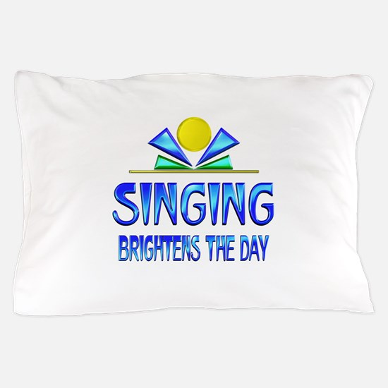 Singing Brightens the Day Pillow Case