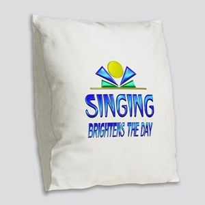 Singing Brightens the Day Burlap Throw Pillow