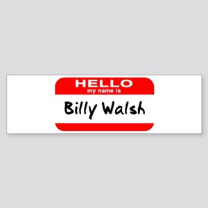 Hello My Name Is Billy Walsh Bumper Sticker