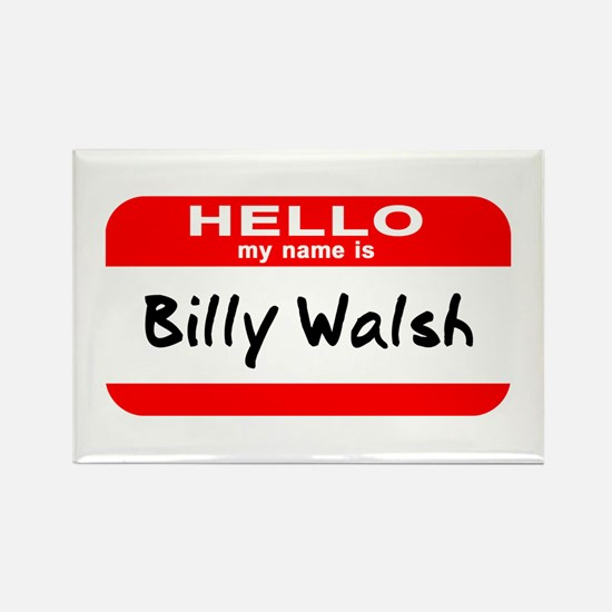 Hello My Name Is Billy Walsh Rectangle Magnet