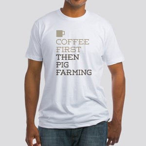 Coffee Then Pig Farmin T-Shirt