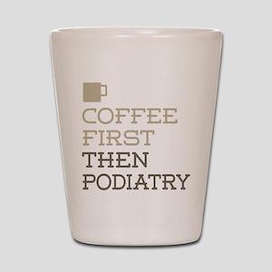 Coffee Then Podiatry Shot Glass