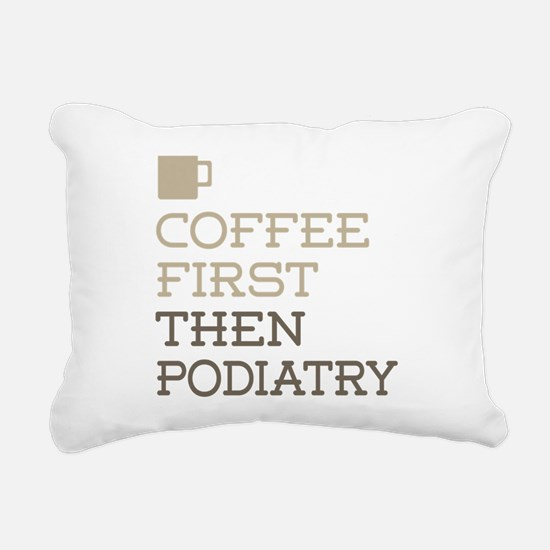 Coffee Then Podiatry Rectangular Canvas Pillow