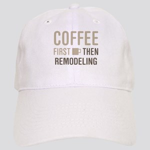 Coffee Then Remodeling Cap
