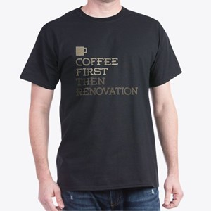 Coffee Then Renovation T-Shirt
