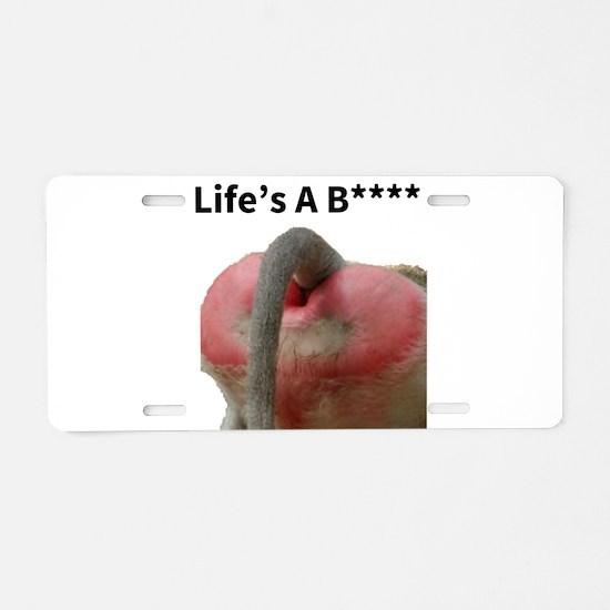 Life's A B**** Aluminum License Plate