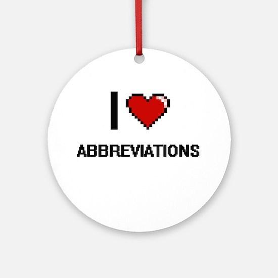 I Love Abbreviations Digitial Des Ornament (Round)