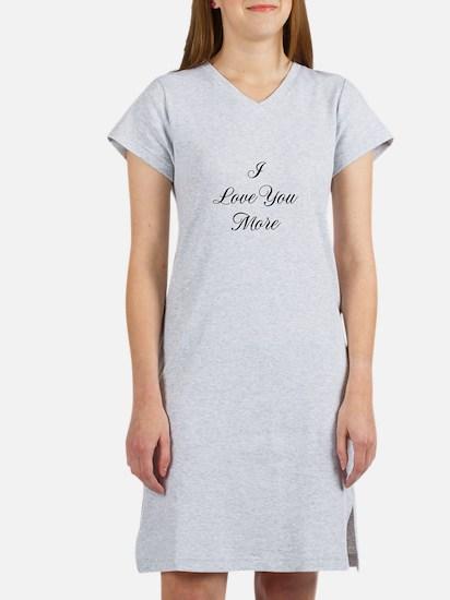 I Love You More Women's Nightshirt