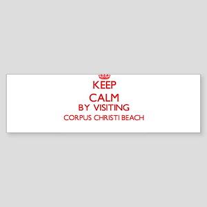 Keep calm by visiting Corpus Christ Bumper Sticker