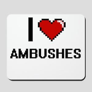 I Love Ambushes Digitial Design Mousepad