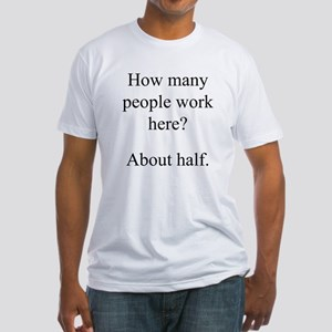 """""""...people work here?"""" Fitted T-Shirt"""