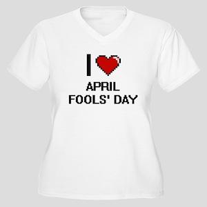 I Love April Fools' Day Digitial Plus Size T-Shirt