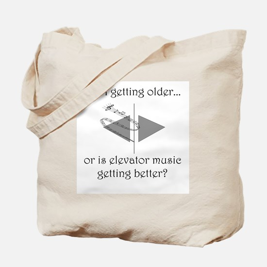 AM I GETTING OLDER OR IS ELEVATOR MUSIC G Tote Bag
