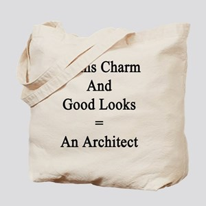 Brains Charm And Good Looks = An Architec Tote Bag