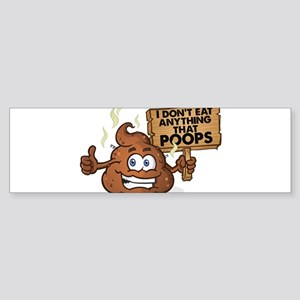 I Don't Eat Anything that Poops Bumper Sticker