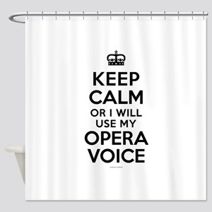 Keep Calm Opera Voice Shower Curtain