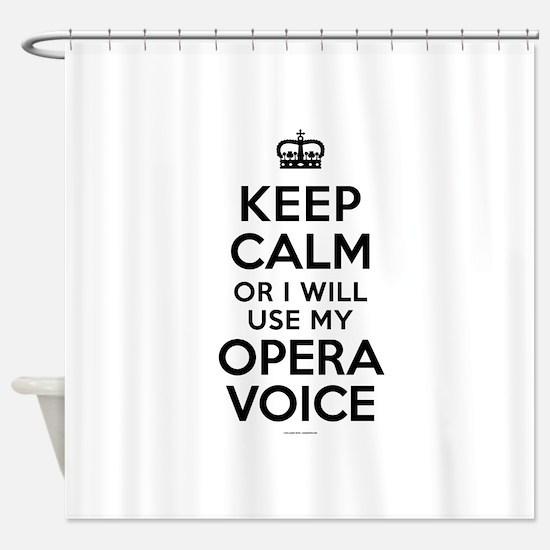 Keep Calm Opera Voice Shower Curtain