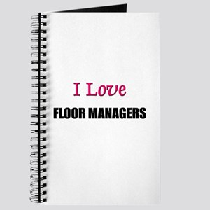 I Love FLOOR MANAGERS Journal