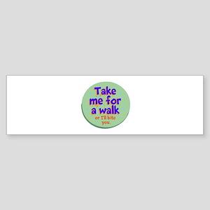 Take me for a Walk Bumper Sticker