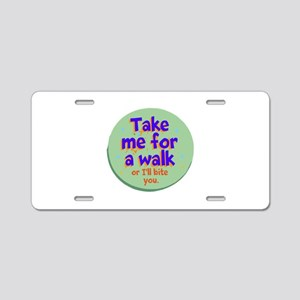 Take me for a Walk Aluminum License Plate