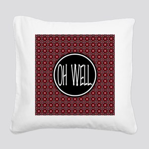 Oh Well, Humour Design Square Canvas Pillow