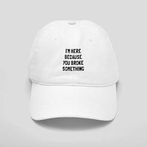 I'm here because broke Cap