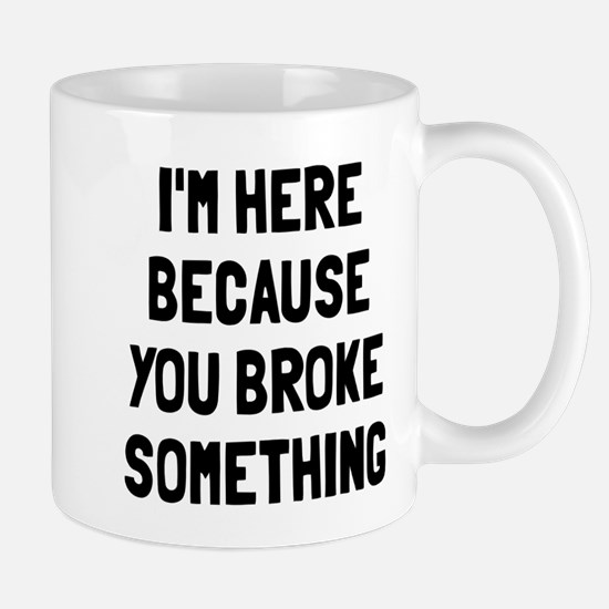 I'm here because broke Mug