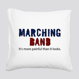 Marching Band More Painful Square Canvas Pillow