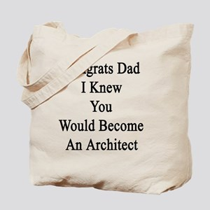 Congrats Dad I Knew You Would Become An A Tote Bag