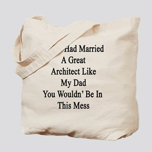 If You Had Married A Great Architect Like Tote Bag