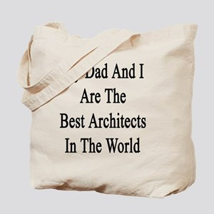 My Dad And I Are The Best Architects In T Tote Bag