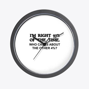 I'M RIGHT 97% OF THE TIME. WHO CARES AB Wall Clock