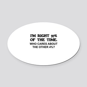 I'M RIGHT 97% OF THE TIME. WHO CAR Oval Car Magnet