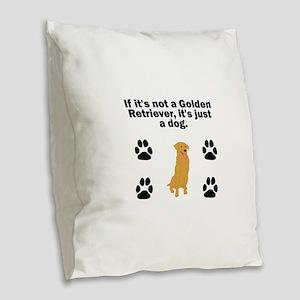 If Its Not A Golden Retriever Burlap Throw Pillow