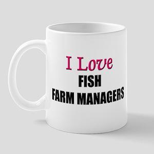I Love FISH FARM MANAGERS Mug