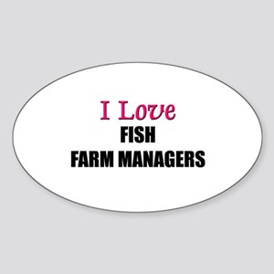 I Love FISH FARM MANAGERS Oval Sticker